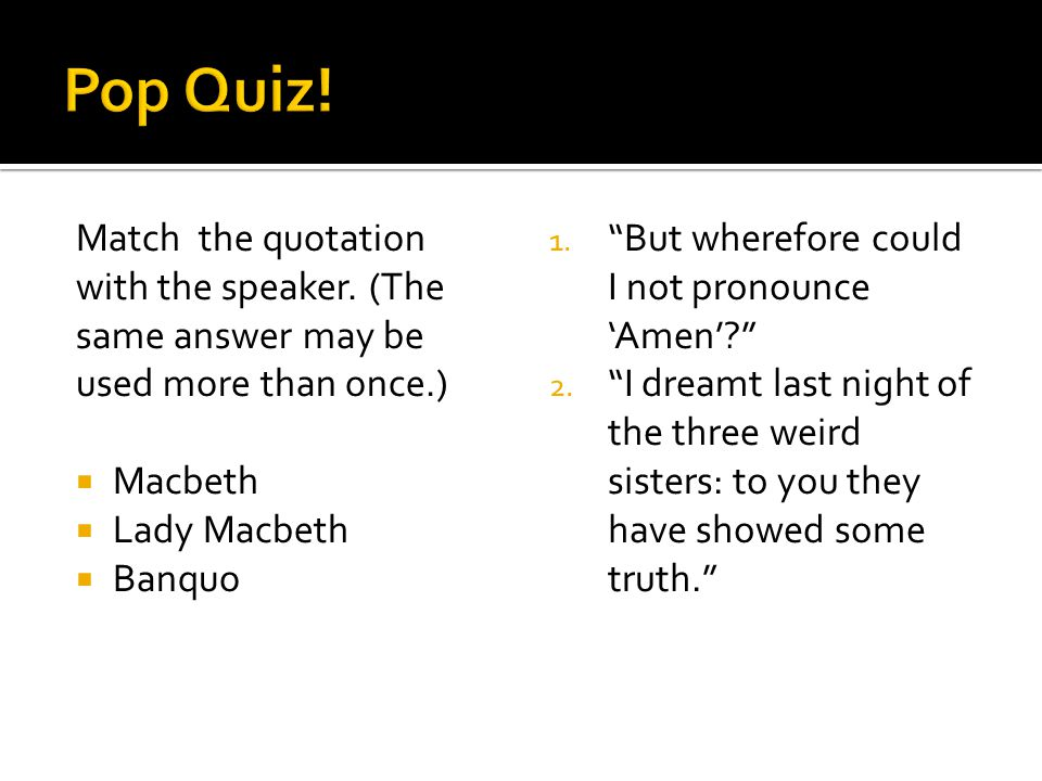 """Match the quotation with the speaker. (The same answer may be used more than once.)  Macbeth  Lady Macbeth  Banquo 1. """"But wherefore could I not pr"""