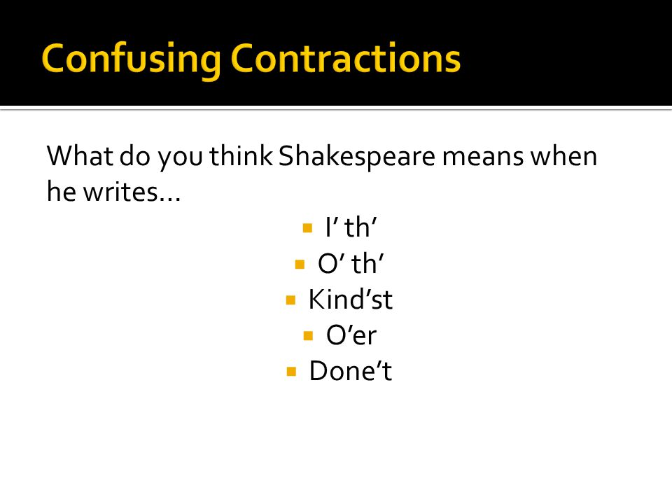What do you think Shakespeare means when he writes…  I' th'  O' th'  Kind'st  O'er  Done't