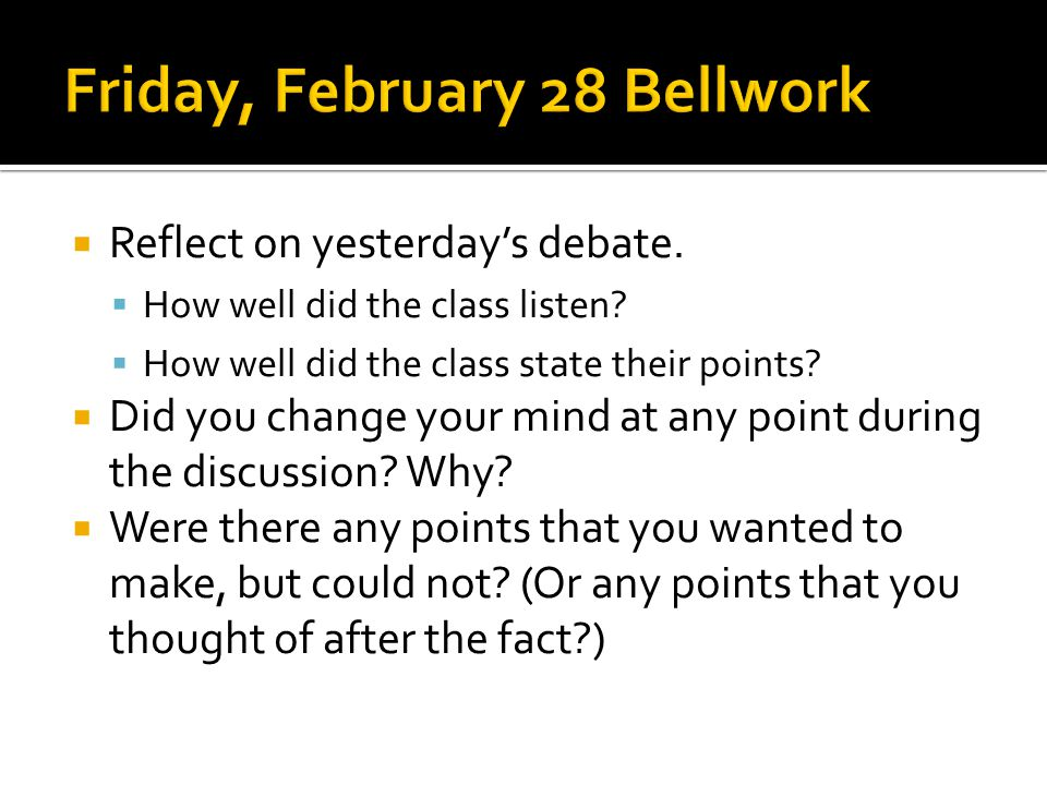  Reflect on yesterday's debate. How well did the class listen.