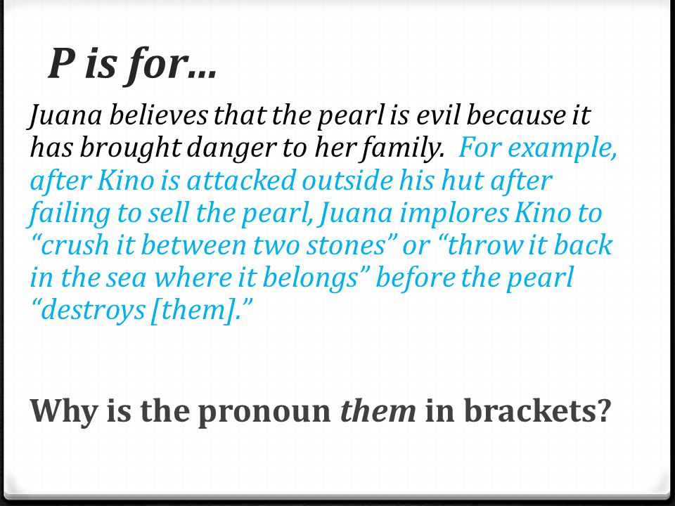 A is for … P is for… Starting in chapter four, why does Juana believe that the pearl is evil.
