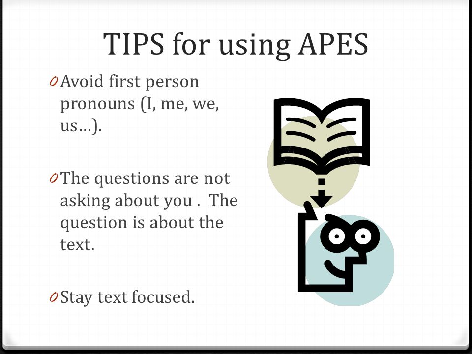 TIPS for using APES 0 Yes and No answers are not acceptable.