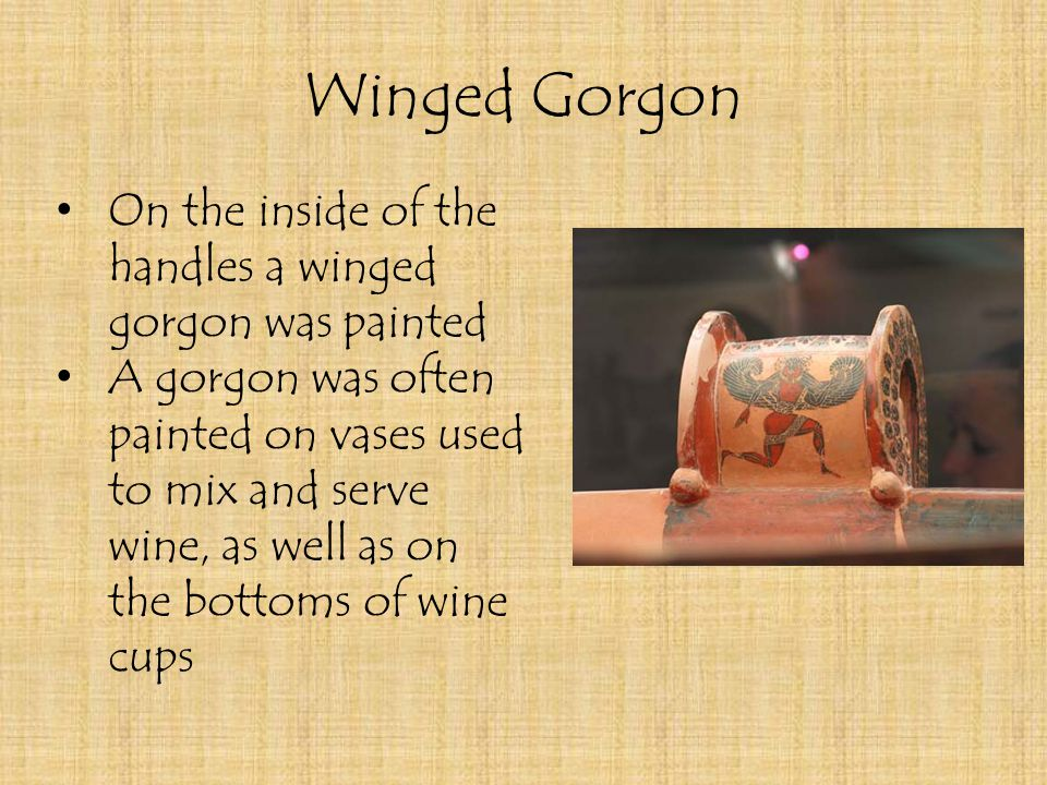 Winged Gorgon On the inside of the handles a winged gorgon was painted A gorgon was often painted on vases used to mix and serve wine, as well as on the bottoms of wine cups