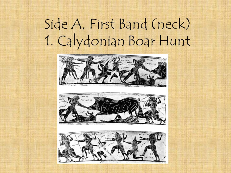 Side A, First Band (neck) 1. Calydonian Boar Hunt