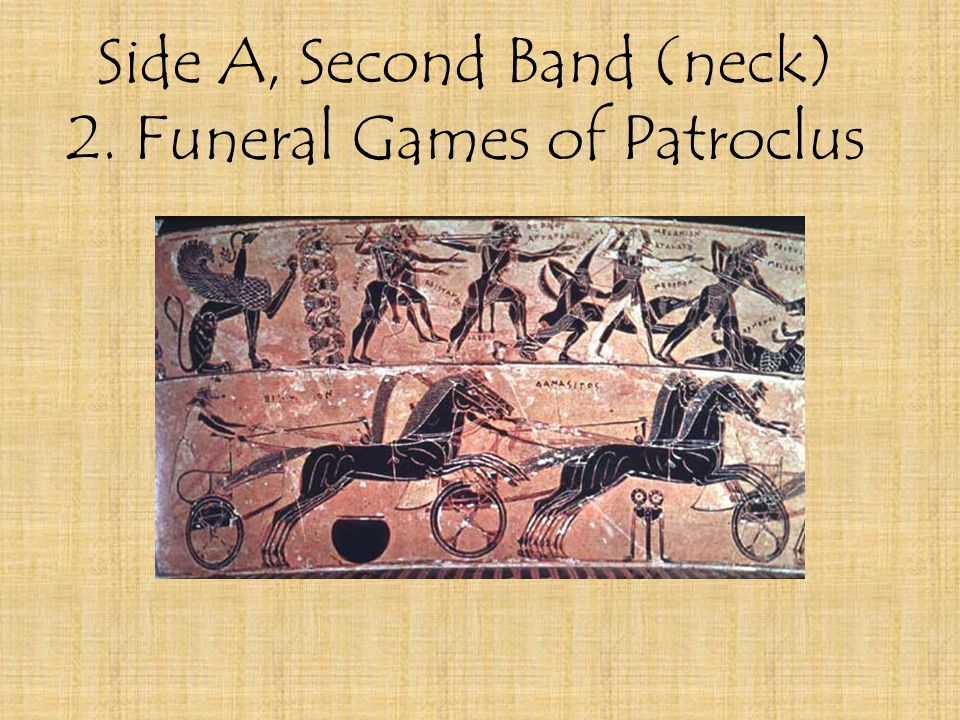 Side A, Second Band (neck) 2. Funeral Games of Patroclus