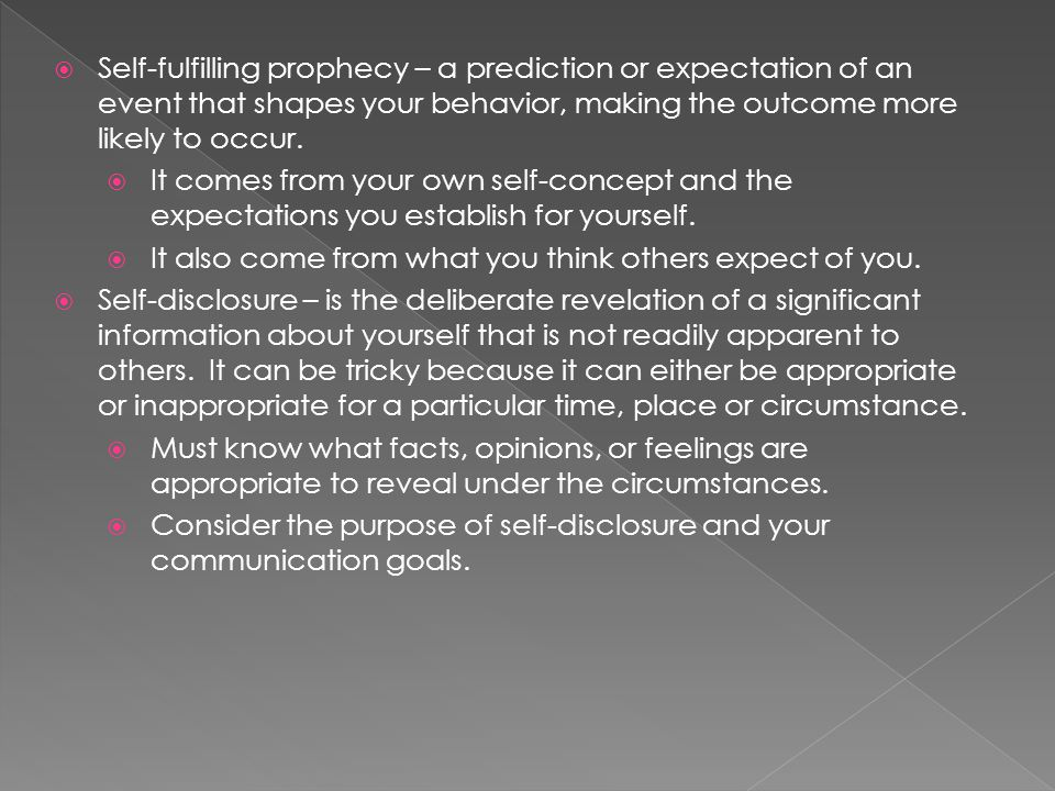  Self-fulfilling prophecy – a prediction or expectation of an event that shapes your behavior, making the outcome more likely to occur.
