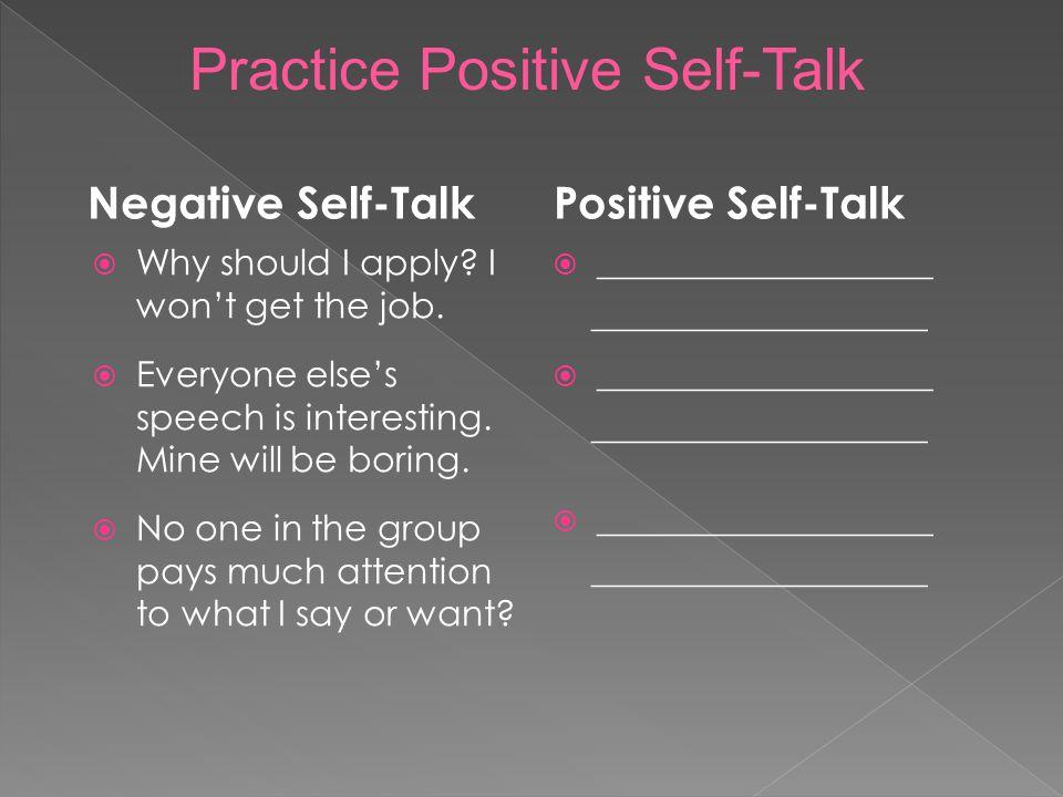 Practice Positive Self-Talk Negative Self-Talk  Why should I apply.