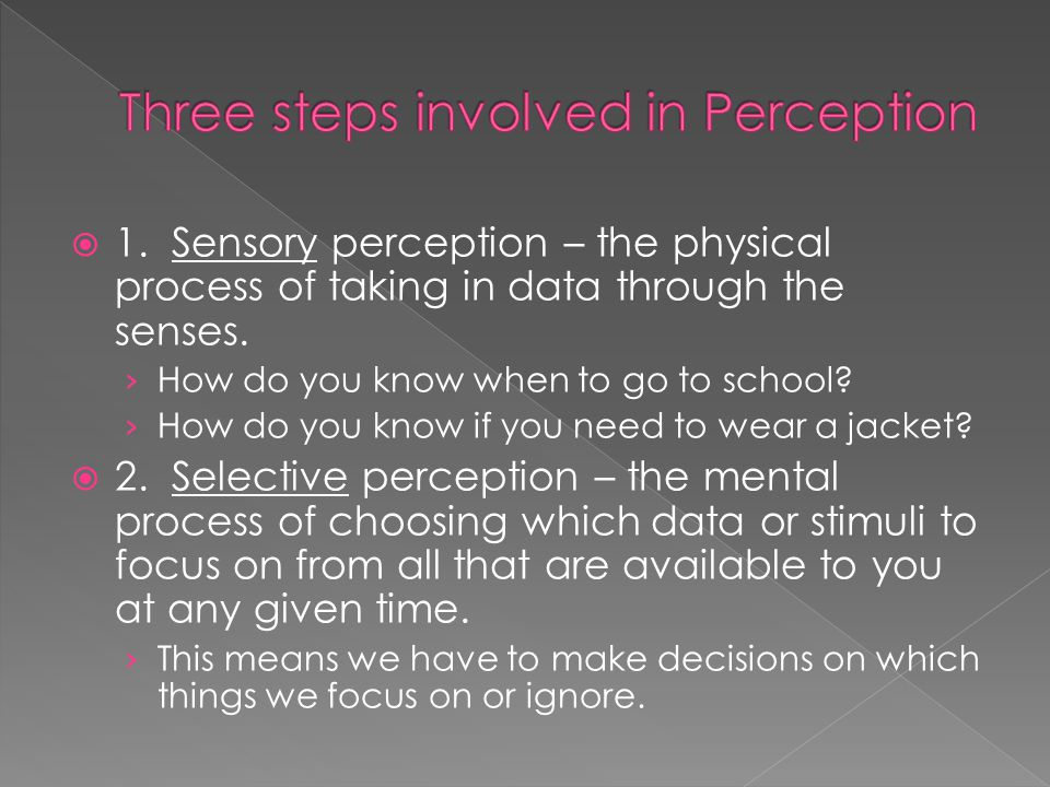  1. Sensory perception – the physical process of taking in data through the senses.