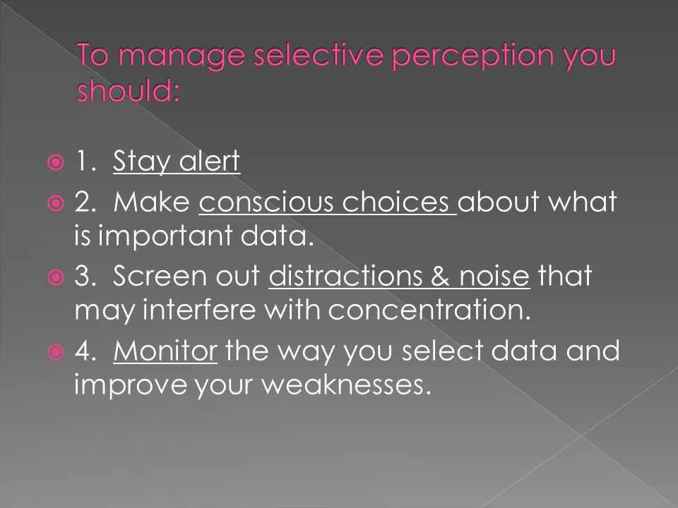  1. Stay alert  2. Make conscious choices about what is important data.