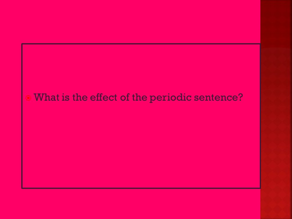  What is the effect of the periodic sentence?