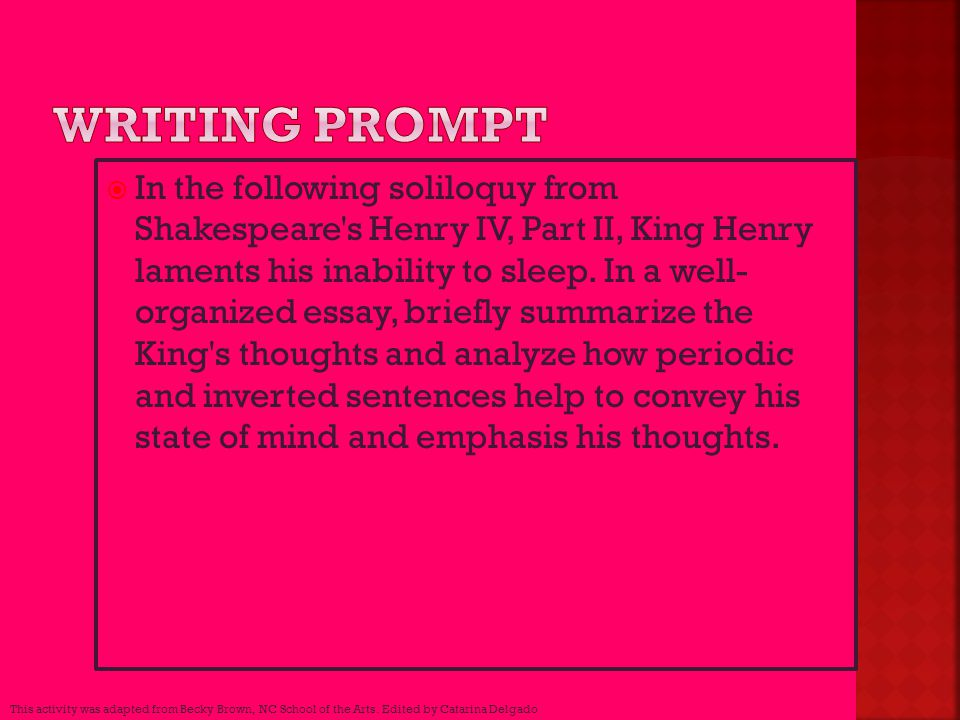  In the following soliloquy from Shakespeare's Henry IV, Part II, King Henry laments his inability to sleep. In a well- organized essay, briefly summ
