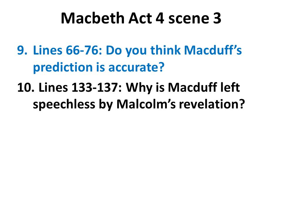 Macbeth Act 4 scene 3 9.Lines 66-76: Do you think Macduff's prediction is accurate? 10. Lines 133-137: Why is Macduff left speechless by Malcolm's rev
