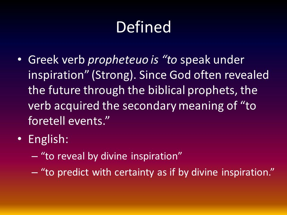 "Defined Greek verb propheteuo is ""to speak under inspiration"" (Strong). Since God often revealed the future through the biblical prophets, the verb ac"