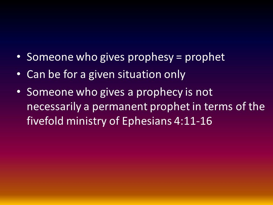 Someone who gives prophesy = prophet Can be for a given situation only Someone who gives a prophecy is not necessarily a permanent prophet in terms of
