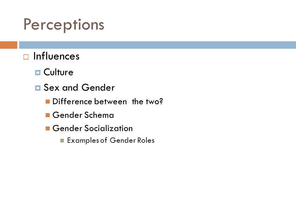 Perceptions  Influences  Culture  Sex and Gender Difference between the two.