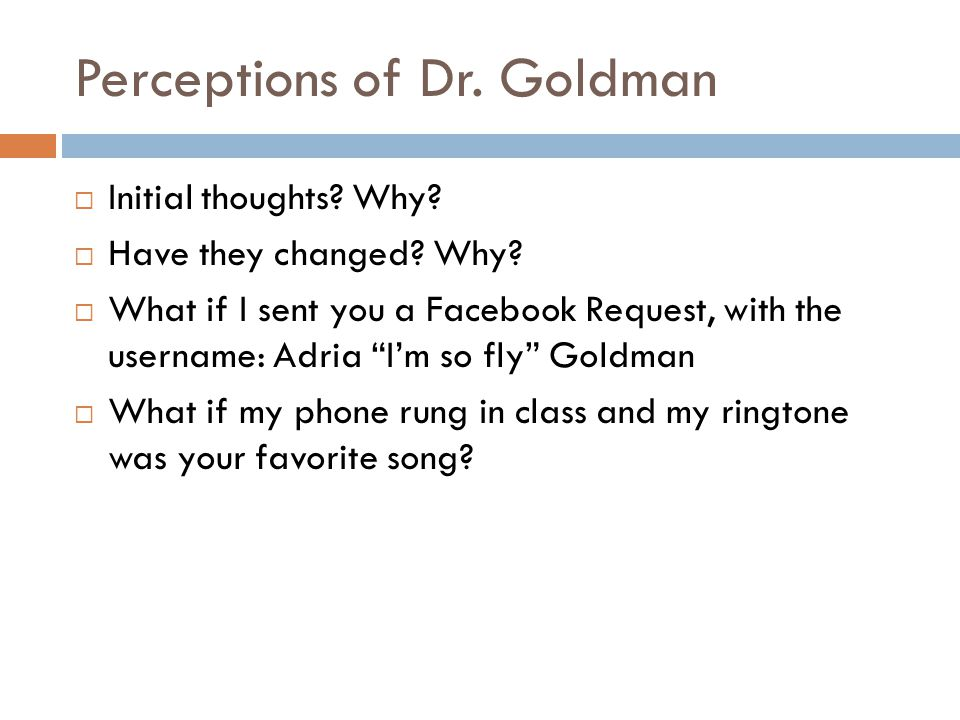 Perceptions of Dr. Goldman  Initial thoughts. Why.