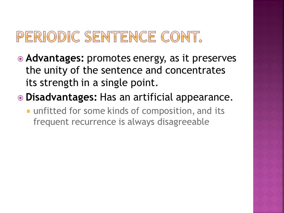  Advantages: promotes energy, as it preserves the unity of the sentence and concentrates its strength in a single point.