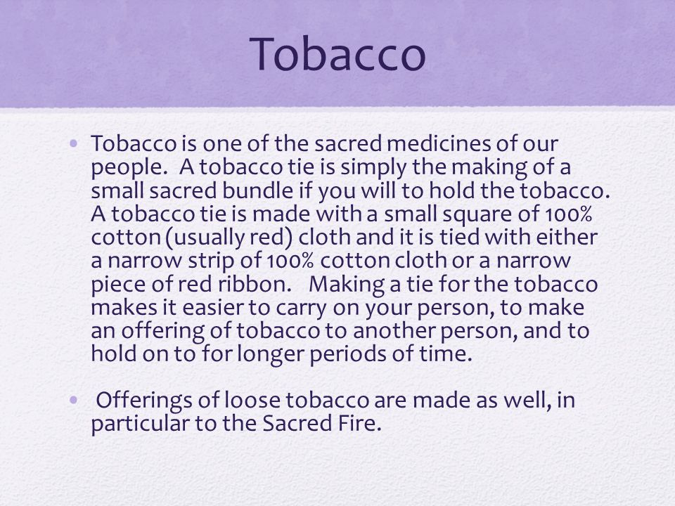 Tobacco Tobacco is one of the sacred medicines of our people.