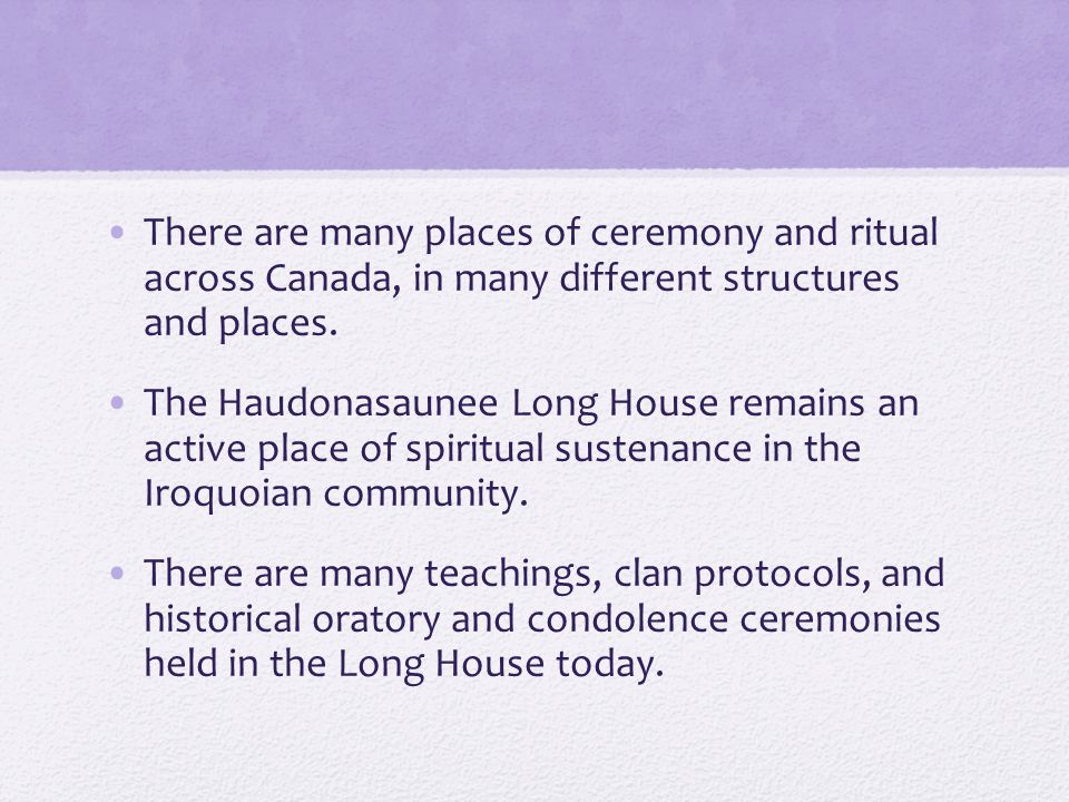 There are many places of ceremony and ritual across Canada, in many different structures and places.
