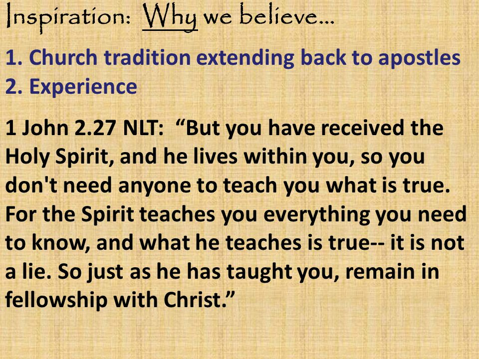 Inspiration: Why we believe… 1.Church tradition extending back to apostles 2.