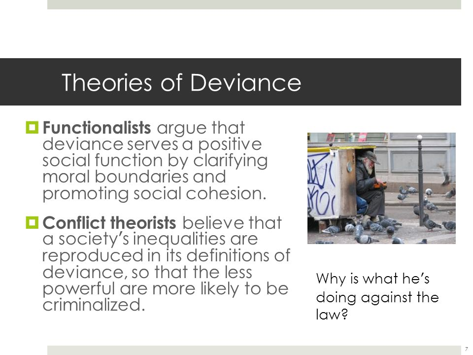 8 Theories of Deviance  Merton ' s Structural Strain Theory argues that the tension or strain between socially approved goals and an individual ' s ability to meet those goals through socially approved means will lead to deviance as individuals reject either the goals (achieving success), the means (hard work, education), or both.