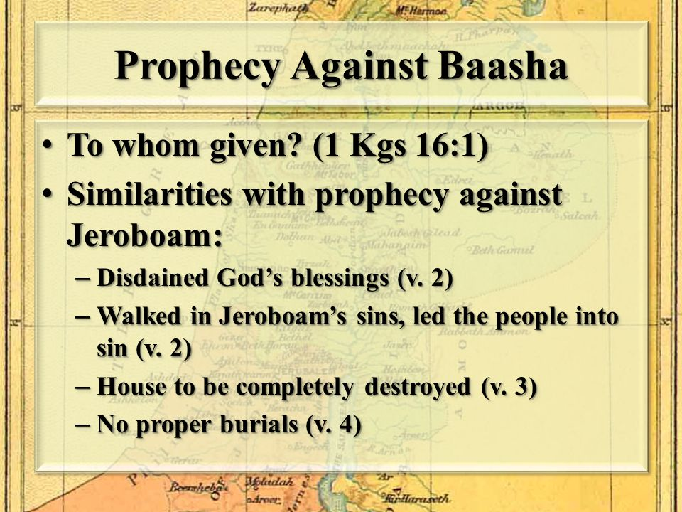 Prophecy Against Baasha To whom given. (1 Kgs 16:1) To whom given.