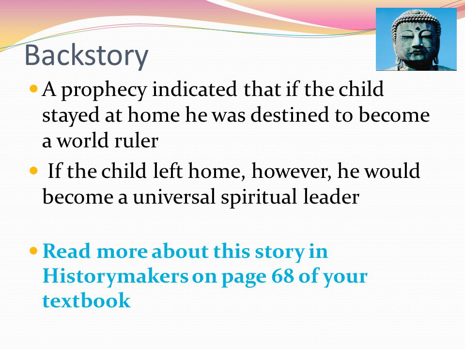 Backstory A prophecy indicated that if the child stayed at home he was destined to become a world ruler If the child left home, however, he would beco