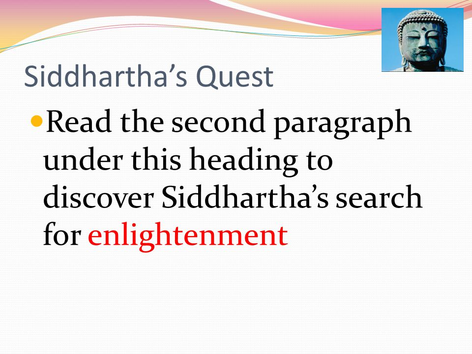 Siddhartha's Quest Read the second paragraph under this heading to discover Siddhartha's search for enlightenment