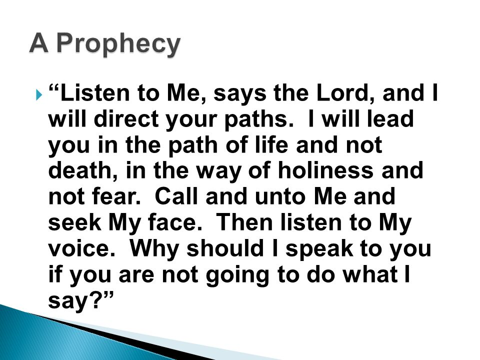  Listen to Me, says the Lord, and I will direct your paths.