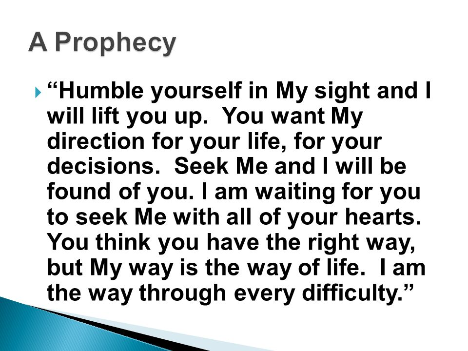  Humble yourself in My sight and I will lift you up.