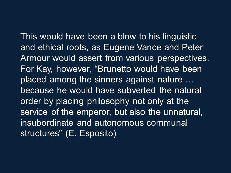 This would have been a blow to his linguistic and ethical roots, as Eugene Vance and Peter Armour would assert from various perspectives.