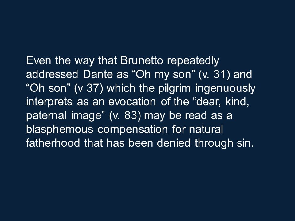 Even the way that Brunetto repeatedly addressed Dante as Oh my son (v.