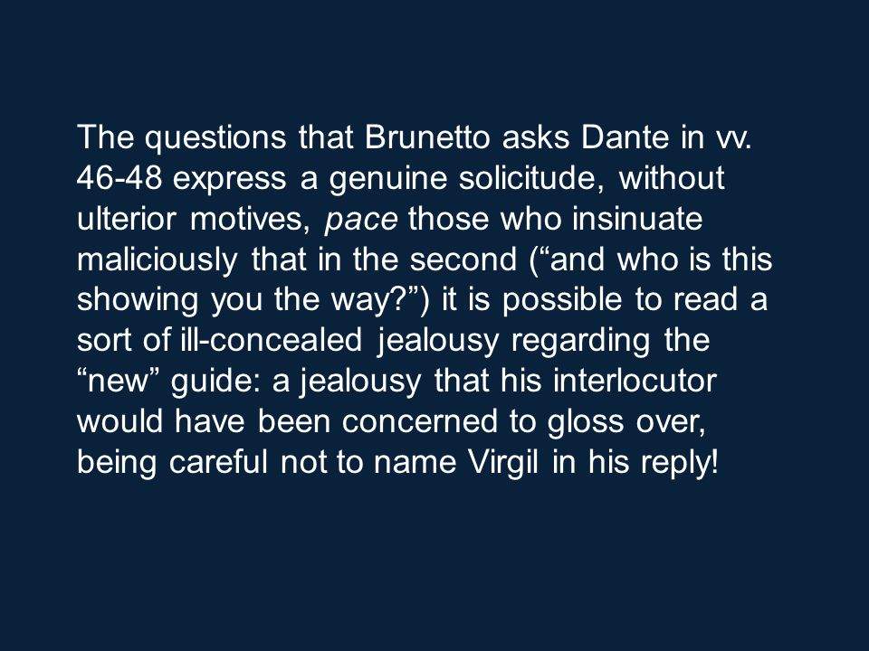 The questions that Brunetto asks Dante in vv.