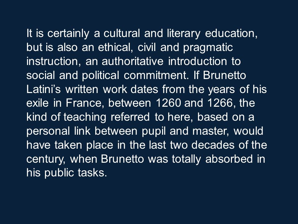 It is certainly a cultural and literary education, but is also an ethical, civil and pragmatic instruction, an authoritative introduction to social and political commitment.