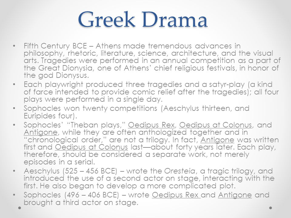 Greek Drama Fifth Century BCE – Athens made tremendous advances in philosophy, rhetoric, literature, science, architecture, and the visual arts. Trage