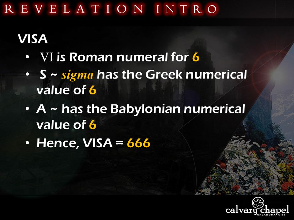 VISA VI is Roman numeral for 6 S ~ sigma has the Greek numerical value of 6 A ~ has the Babylonian numerical value of 6 Hence, VISA = 666