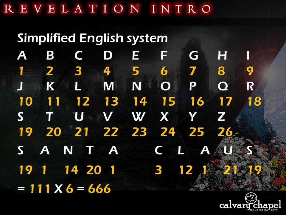 Simplified English system ABCDEFGHI 123456789 JKLMNOPQR 101112131415161718 STUVWXYZ 1920212223242526 SANTA CLAUS 1911420131212119 = 111 X 6 = 666