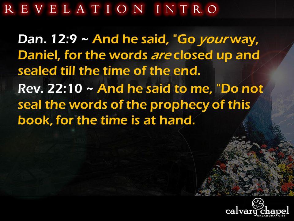 Dan. 12:9 ~ And he said,