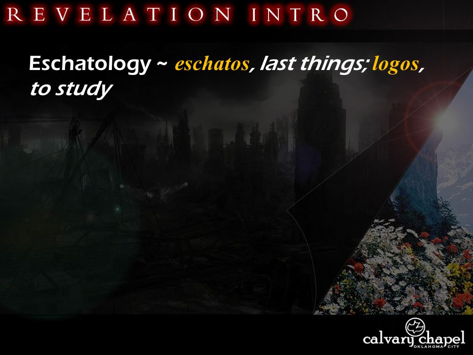 Eschatology ~ eschatos, last things; logos, to study