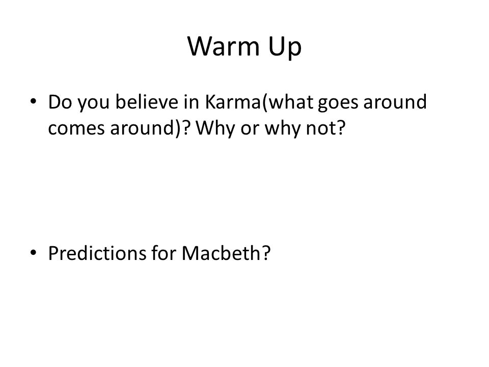 Warm Up Do you believe in Karma(what goes around comes around)? Why or why not? Predictions for Macbeth?