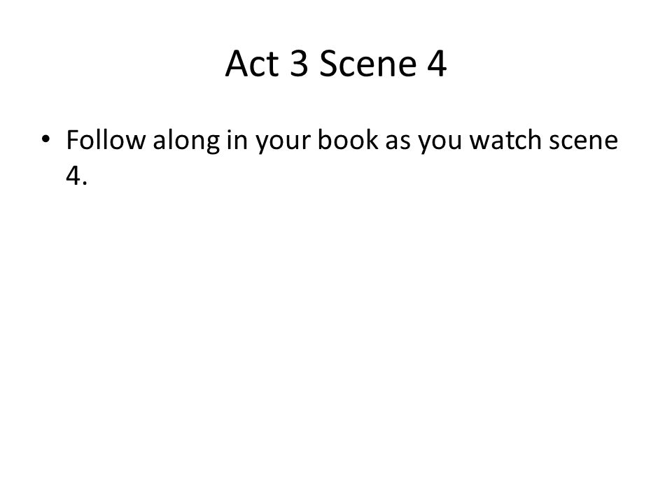 Act 3 Scene 4 Follow along in your book as you watch scene 4.