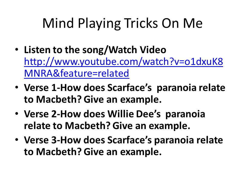 Mind Playing Tricks On Me Listen to the song/Watch Video http://www.youtube.com/watch?v=o1dxuK8 MNRA&feature=related http://www.youtube.com/watch?v=o1