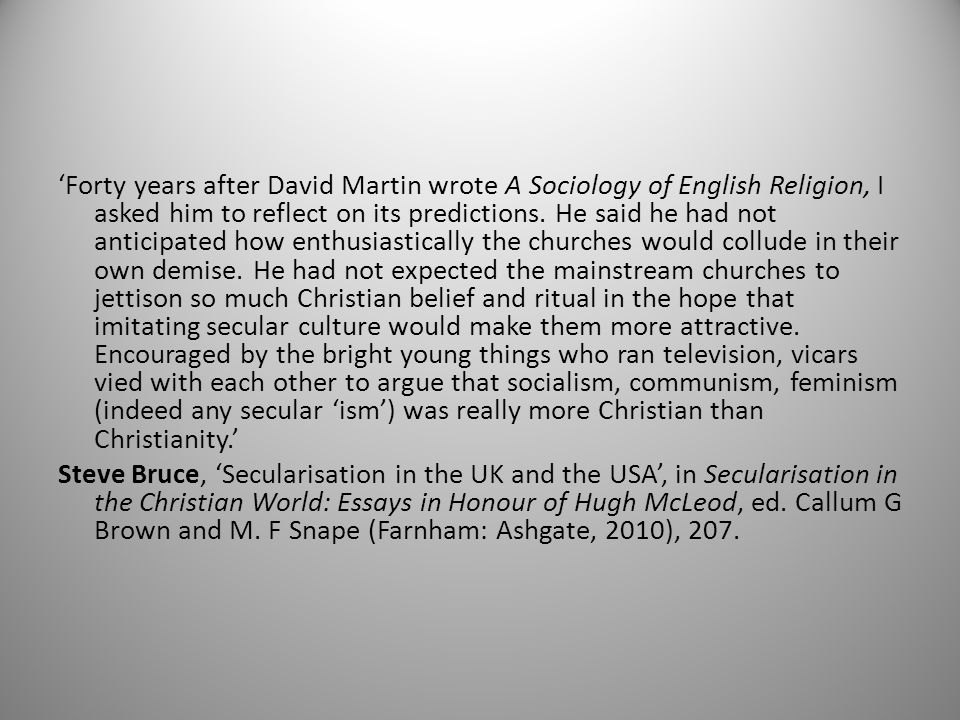 'Forty years after David Martin wrote A Sociology of English Religion, I asked him to reflect on its predictions.