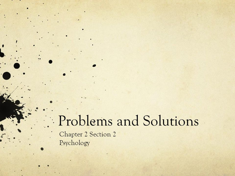 Problems and Solutions Chapter 2 Section 2 Psychology