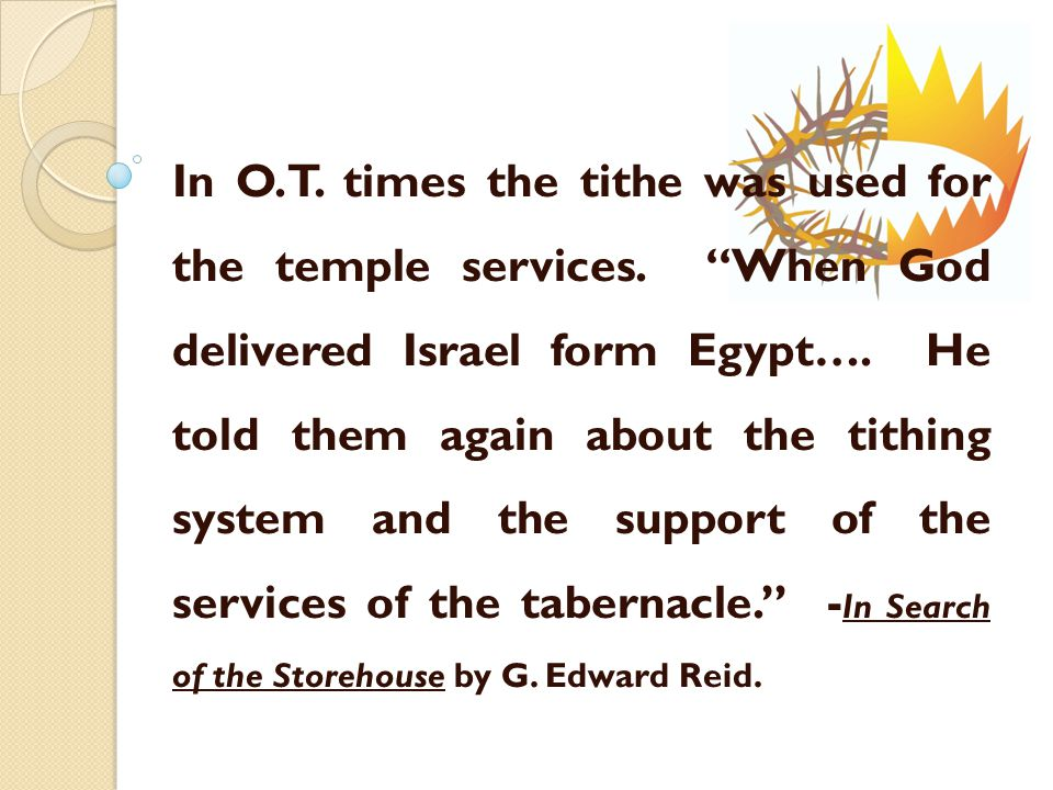 In O.T. times the tithe was used for the temple services.
