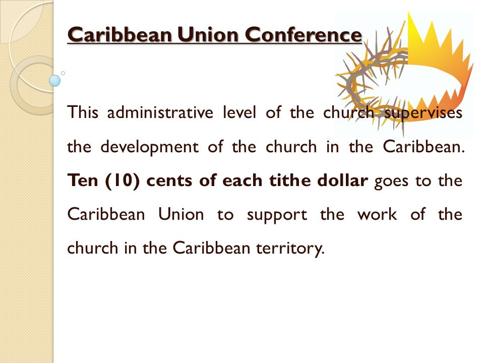 Caribbean Union Conference This administrative level of the church supervises the development of the church in the Caribbean.