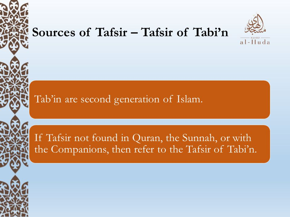 Sources of Tafsir – Tafsir of Tabi'n Tab'in are second generation of Islam. If Tafsir not found in Quran, the Sunnah, or with the Companions, then ref