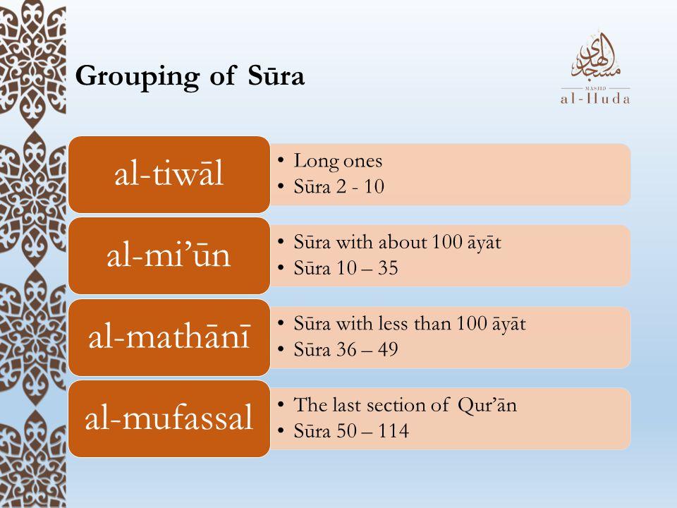 Grouping of Sūra Long ones Sūra 2 - 10 al-tiwāl Sūra with about 100 āyāt Sūra 10 – 35 al-mi'ūn Sūra with less than 100 āyāt Sūra 36 – 49 al-mathānī Th