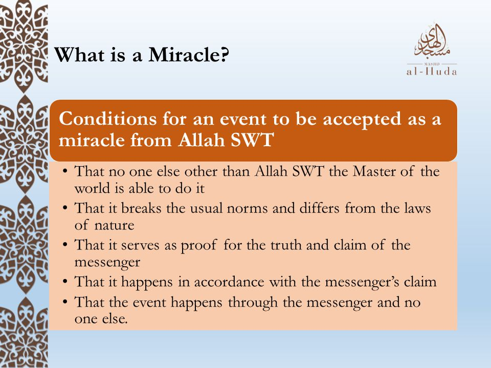 What is a Miracle? Conditions for an event to be accepted as a miracle from Allah SWT That no one else other than Allah SWT the Master of the world is