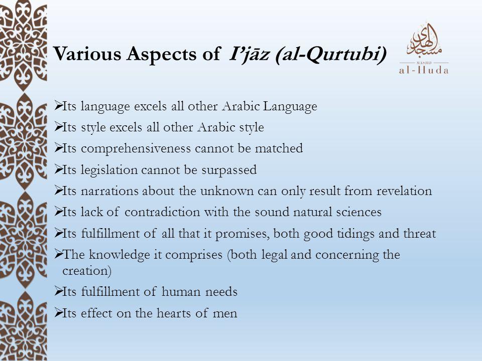 Various Aspects of I'jāz (al-Qurtubi)  Its language excels all other Arabic Language  Its style excels all other Arabic style  Its comprehensivenes