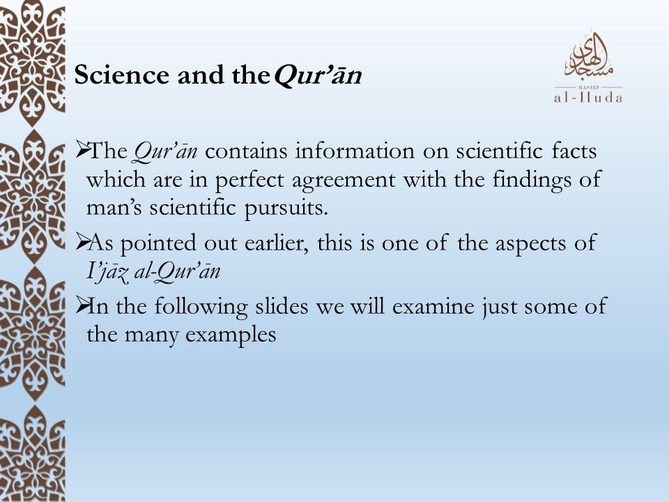 Science and theQur'ān  The Qur'ān contains information on scientific facts which are in perfect agreement with the findings of man's scientific pursu